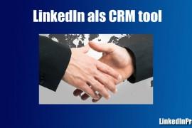 LinkedIn als CRM tool inzetten
