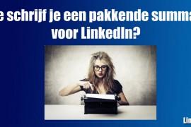 Hoe schrijf je een pakkende summary voor LinkedIn