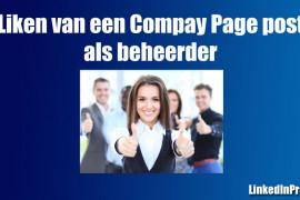 Hoe kun je een post op je Company Page als beheerder liken?