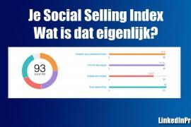 Je Social Selling Index op LinkedIn, wat is dat eigenlijk?