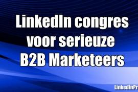 Waarom je als b2b marketeer het LinkedIn congres niet mag missen