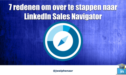7 redenen om over te stappen naar LinkedIn Sales Navigator